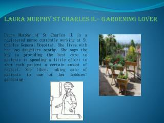 LAURA MURPHY ST CHARLES IL– GARDENING LOVER
