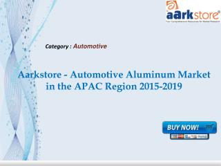 Aarkstore - Automotive Aluminum Market in the APAC Region