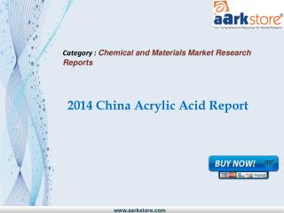 Aarkstore.com - 2014 China Acrylic Acid Report