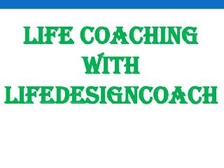 Life Coaching With Lifedesigncoach