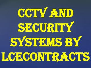 CCTV and Security Systems By Lcecontracts