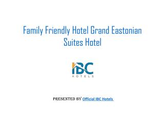 Family Friendly Hotel Grand Eastonian Suites Hotel