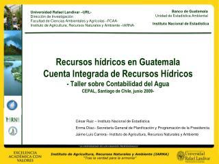 Recursos h dricos en Guatemala Cuenta Integrada de Recursos H dricos - Taller sobre Contabilidad del Agua CEPAL, Santiag