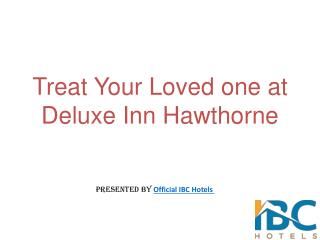 Treat Your Loved one at Deluxe Inn Hawthorne