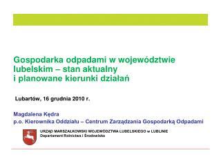 Gospodarka odpadami w wojew dztwie lubelskim   stan aktualny  i planowane kierunki dzialan   Lubart w, 16 grudnia 2010 r