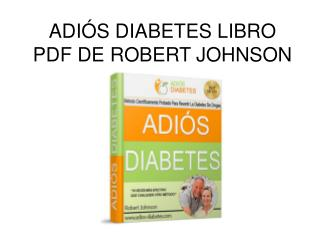 Adios Diabetes libro pdf de Robert Johnson