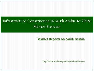 Infrastructure Construction in Saudi Arabia to 2018