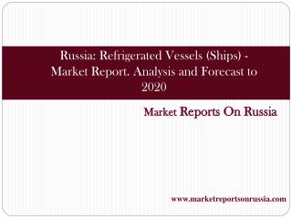 Russia: Refrigerated Vessels (Ships) - Market Report