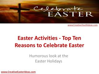 Easter Activities - Top Ten Reasons to Celebrate Easter