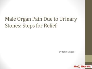Male Organ Pain Due to Urinary Stones: Steps for Relief