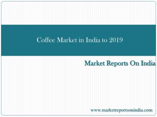 Coffee Market in India to 2019