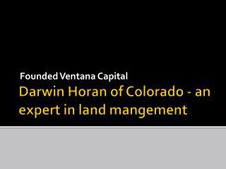 Darwin Horan of Colorado - an expert in land management