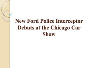 New Ford Police Interceptor Debuts at the Chicago Car Show