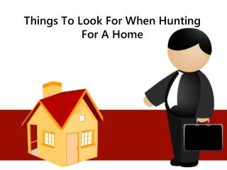 Things to look for when hunting for a home