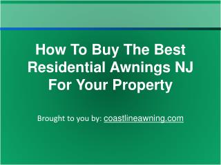 How To Buy The Best Residential Awnings NJ For Your Property