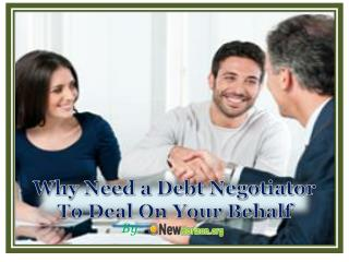 Why Need a Debt Negotiator To Deal On Your Behalf
