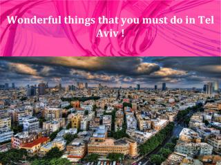 Wonderful things that you must do in Tel Aviv