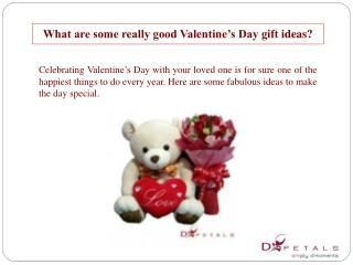 What are some really good Valentine�s Day gift ideas?