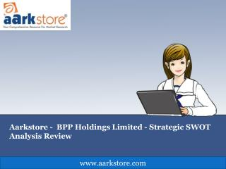 Aarkstore -  BPP Holdings Limited - Strategic SWOT Analysis