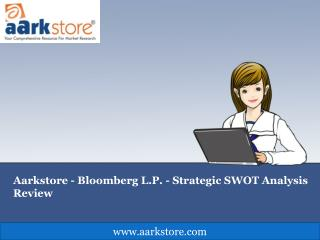 Aarkstore - Bloomberg L.P. - Strategic SWOT Analysis Review