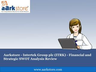 Aarkstore - Intertek Group plc (ITRK) - Financial and Strate