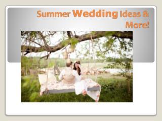 Summer Wedding Ideas & More!!