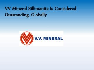 VV Mineral Sillimanite Is Considered Outstanding, Globally