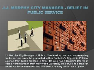 J.J. MURPHY CITY MANAGER - BELIEF IN PUBLIC SERVICE