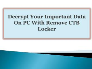 Decrypt Your Important Data On PC With Remove CTB Locker