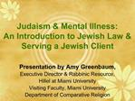 Judaism  Mental Illness: An Introduction to Jewish Law  Serving a Jewish Client