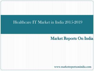 Healthcare IT Market in India 2015-2019