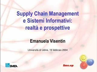 Supply Chain Management  e Sistemi Informativi:  realt  e prospettive  Emanuela Visentin