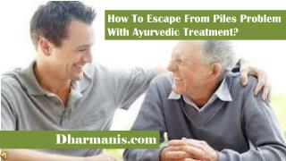 How To Escape From Piles Problem With Ayurvedic Treatment?