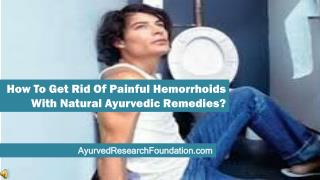How To Get Rid Of Painful Hemorrhoids With Natural Ayurvedic