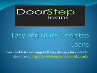 Easy Doorstep Cash Loans @ http://www.doorstep-loans-uk.co.u