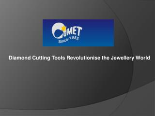 Diamond Cutting Tools Revolutionise the Jewellery World