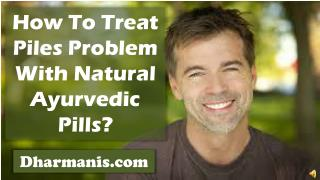 How To Treat Piles Problem With Natural Ayurvedic Pills?