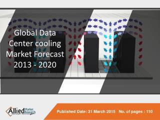 Global Data Center Cooling Market Forecast 2013 - 2020
