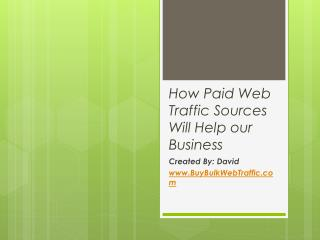 How Paid Web Traffic Sources Will Help our Business