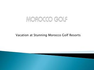 Vacation at Stunning Morocco Golf Resorts