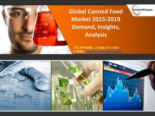 Global Canned Food Market 2015-2019 Demand, Insights, Analys