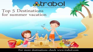 Top 5 destination for summer vacation :- Trabol.com