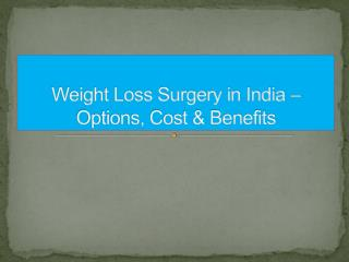 Weight Loss Surgery in India – Options, Cost & Benefits