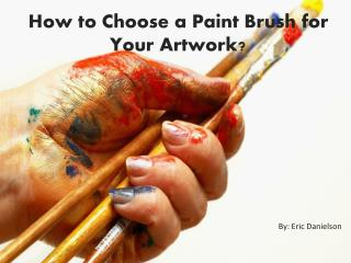 How to Choose a Paint Brush for Your Artwork?