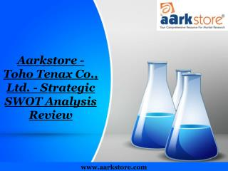 Aarkstore - Toho Tenax Co., Ltd. - Strategic SWOT Analysis R
