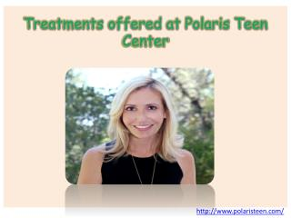 Treatments offered at Polaris Teen Center