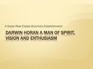 Darwin Horan a man of spirit, vision and enthusiasm