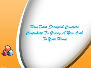 How Does Stamped Concrete Contribute To Giving A New Look To