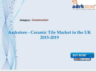 Aarkstore - Ceramic Tile Market in the UK 2015-2019