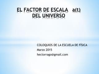 El Factor de Escala del Universo